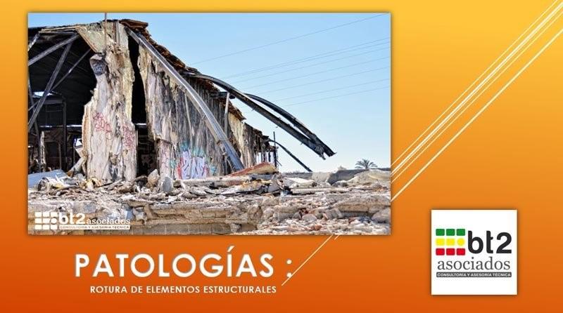 Patologías, rotura de elementos estructurales | bt2 asociados